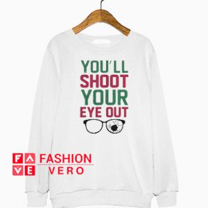 You'll shoot your eye out Sweatshirt