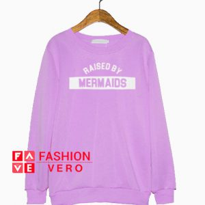 Raised By Mermaid Sweatshirt