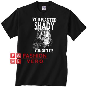 you wanted shady you got it Unisex adult T shirt
