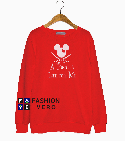 A Pirates Life For Me Sweatshirt