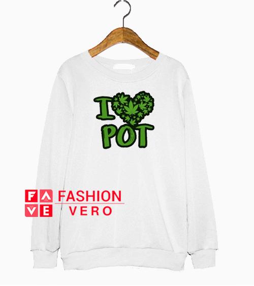 I Love Pot Cannabis Weed Leaf Ganja Sweatshirt