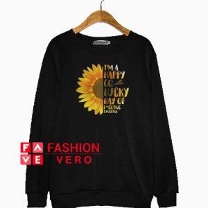I'm A Happy Go Lucky Ray Of Fucking Sunshine Sweatshirt