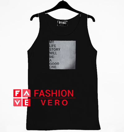 My Life Story Will Be A Good One Tank top
