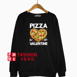 Pizza Is My Valentine Clipart Sweatshirt