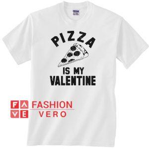 Pizza is my Valentine Unisex adult T shirt