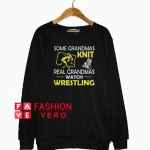 Some grandmas knit real grandmas watch wrestling Sweatshirt