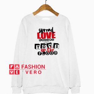 Spread Love Around Like Toys on the Floor Sweatshirt