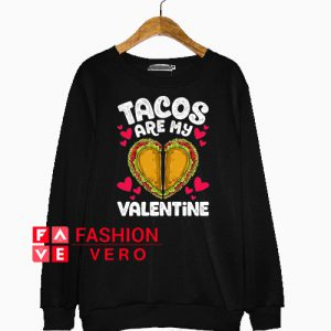 Tacos Are my Valentine heart Sweatshirt