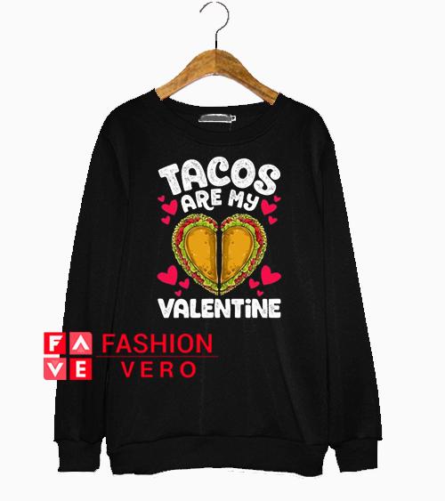 Tacos Are my Valentine heart Sweatshirt
