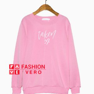 Taken Valentines Day Sweatshirt