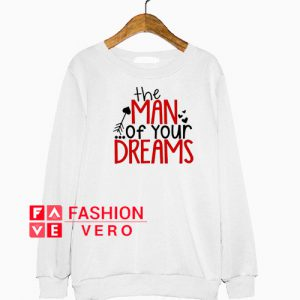 The Man of Your Dreams Sweatshirt