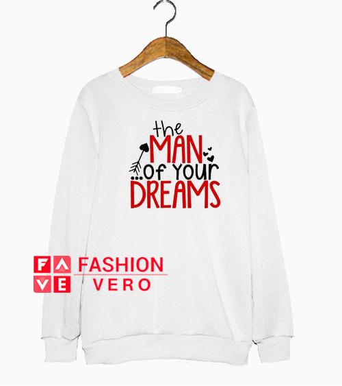 The Man of Your Dreams Sweatshirt