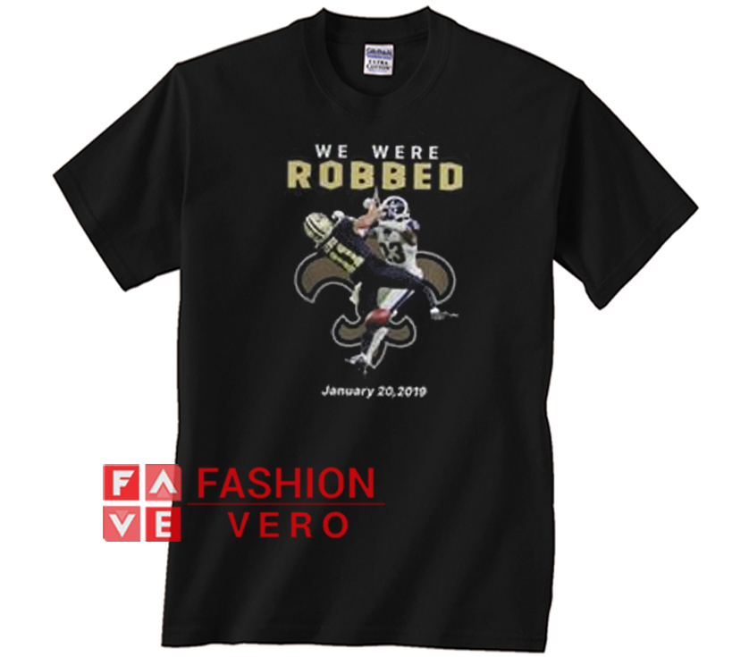 We Were Robbed Saints January 20 2019 Unisex adult T shirt ... a6b6aae46