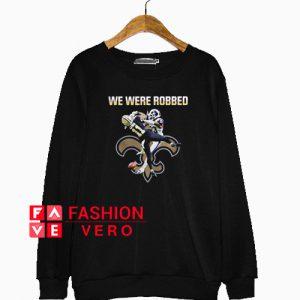 We were robbed Saints Sweatshirt