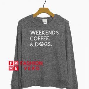 Weekends Coffee & Dogs Sweatshirt