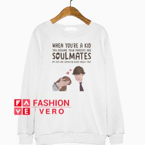 When you're a kid you assume your parents are soulmates Sweatshirt