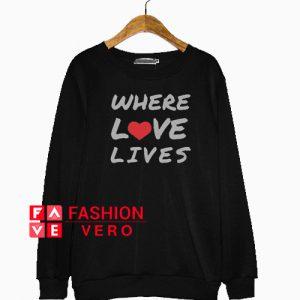 Where Love Lives Sweatshirt