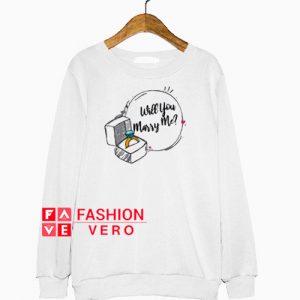 Will You Marry Me Sweatshirt