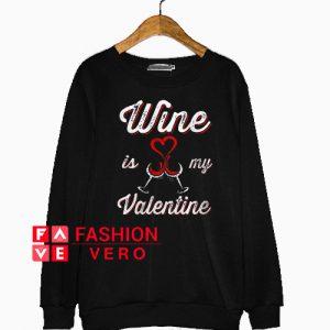 Wine Is My Valentine Glass Sweatshirt