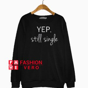 Yep Still Single Valentines Sweatshirt