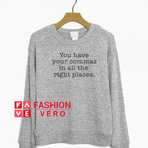 You Have Your Commas In All The Right Places Sweatshirt