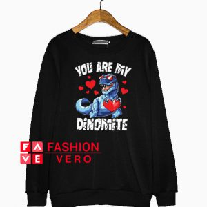 You are my Dynomite Valentines Day Dinosaur Sweatshirt