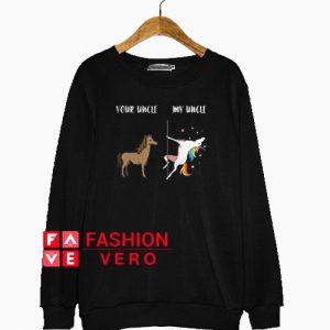 Your uncle my uncle unicorn Sweatshirt