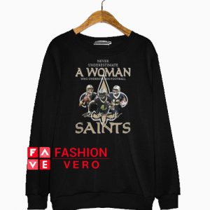 a woman who understands football and loves Saints Sweatshirt