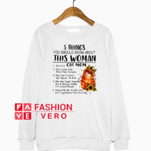 5 things you should know about this woman she is a cat Sweatshirt