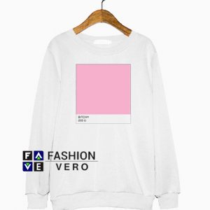 784ac0fe Bitch 203 U Sweatshirt
