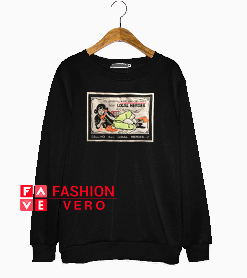 Calling All Local Heroes Sweatshirt