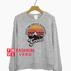 Keep The Great Outdoors Great Sweatshirt