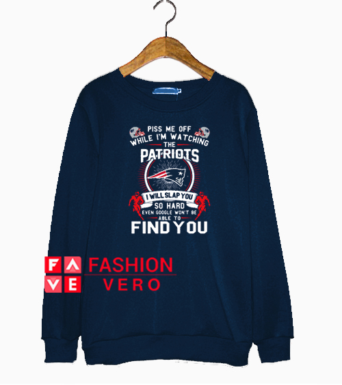 Piss me off while I'm watching the Patriots Sweatshirt