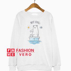 Polar Bear Global Warming is not Cool Sweatshirt