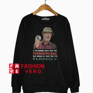 Red green show if they don't find you handsome Sweatshirt