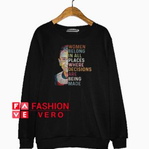 Ruth Bader Ginsburg Women belong in all places Sweatshirt