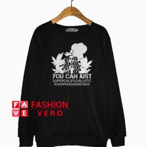 Starbucks you can just supercalifuckilistic kissmyassadocious Sweatshirt