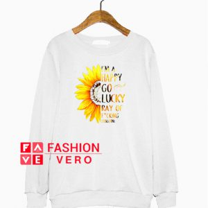 Sunflower I'm a happy go lucky ray of fucking Sweatshirt