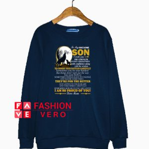 To My Awesome son i wish you Sweatshirt