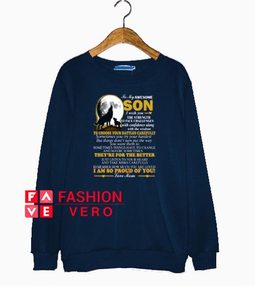 To My Awesome son i wish you Sweatshirt