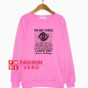 To my wife i wish i could turn back the clock Sweatshirt