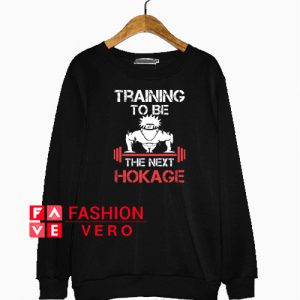 Training To Be A The Next Hokage Sweatshirt