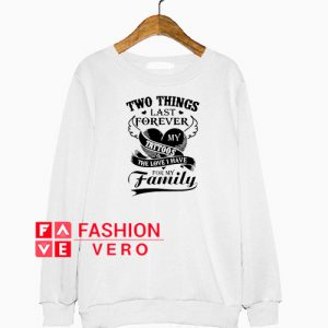 Two Things Last Forever My Tattoos Sweatshirt