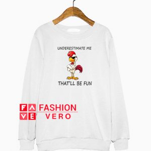 Underestimate Me That'll Be Fun Funny Chicken Sweatshirt