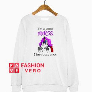 Unicorn I'm A Good Nurse I Just Cuss A Lot Boyfriend Sweatshirt