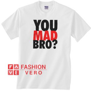 You Mad Bro Unisex adult T shirt
