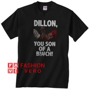 Dillon you son of a bitch Unisex adult T shirt