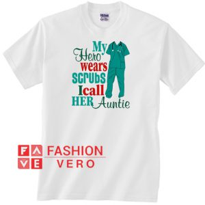 e359fd4cec6 My Hero Wears Scrubs I Call Her Auntie Unisex adult T shirt