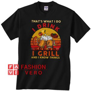 That's what I do I drink I grill and I know things vintage Unisex adult T shirt