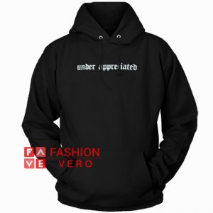 Under Appreciated HOODIE - Unisex Adult Clothing